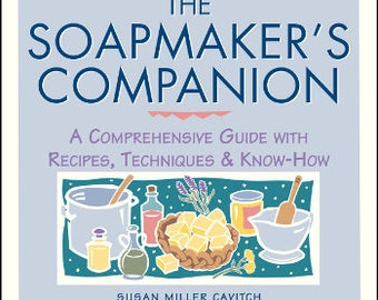The Soapmaker's Companion: A Comprehensive Guide with Recipes, Techniques and Know-How