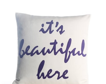 "Outdoor Pillow, Throw Pillow Decorative Pillow, ""It's Beautiful Here"" pillow, 16 inch, gift, pillow"