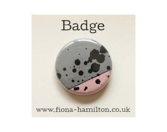 """1 inch Pin Button Badge by Fiona Hamilton - One Off, Paint, Pattern, Splash, Splodge, Foil, 1"""", Pink, Grey"""