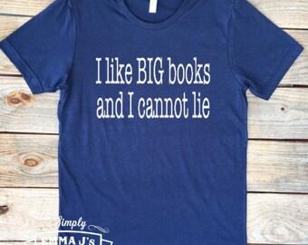 I like big books and I cannot lie, read, love to read, women's shirt, gift idea, funny shirt, love books