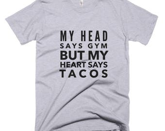 My Head Says Gym But My Heart Says Tacos T-shirt