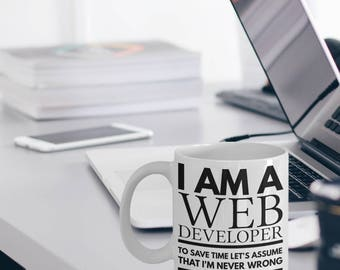 Web Developer Mug - Fun Web Developer Mug - Web Developer Gifts - I'm a Web Developer To Save Time Let's Assume That I'm Never Wrong