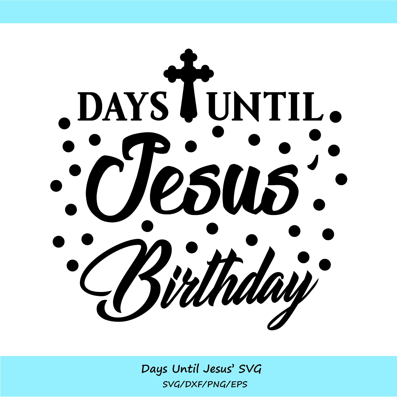Days Until Jesus\' Birthday SVG Christmas svg Christmas