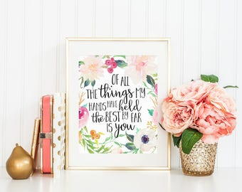 Of All The Things My Hands Have Held The Best By Far Is You Childrens Room Quote Watercolor Flowers Floral Nursery Printable Wall Art Print