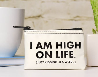I am high on life. (Just kidding, It's weed...)...Coin Purse