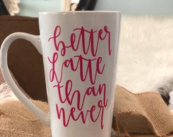 Better Latte Than Never coffee mug