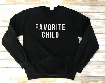 Favorite Child Sweatshirt. Moms Favorite Sweatshirt. Dads Favorite Sweater. Favorite Kid Shirt. Favorite Child. Mothers Day. Fathers Day