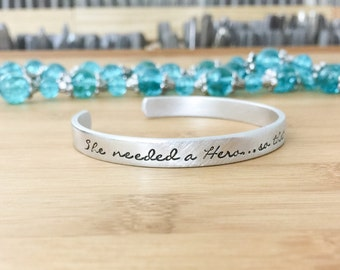 Inspirational Bracelet - She needed a hero - So thats what she became - Inspirational Jewelry - Hand Stamped Jewelry - Personalized Bracelet