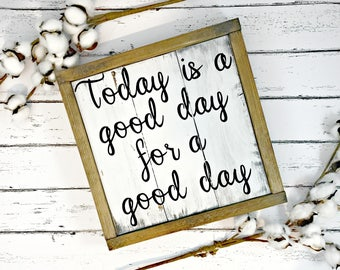 Today Is A Good Day For A Good Day - Fixer Upper Sign - Farmhouse Decor -Farmhouse Sign - Rustic Framed Sign - Joanna Gaines Sign - HGTV