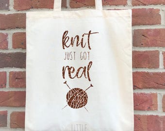 Knit just got real - funny knitting tote, knitting project bag.  Perfect birthday gift for crafters and knitters