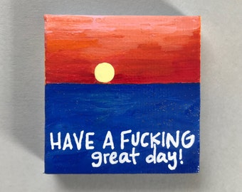 Have a F***ing GREAT day!