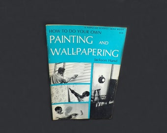 How To Do Your Own Painting and Wallpapering, Vintage Book, How To Book, Reference Book, Painting Guide, Wallpapering Guide, Guide Book