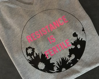 RESISTANCE IS FERTILE- a Women's March inspired shirt