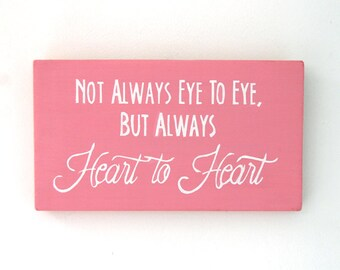 Not Always Eye Eye But Always Heart To Heart - Wooden Sign