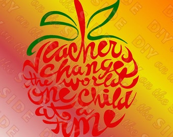 SVG Cut File Teachers Change The World one Child at a Time Apple Instant Download