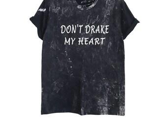 Don't drake my heart funny drake shirt tshirt tumblr grunge bleached acid wash shirt emo aesthetic tee alternative clothing size XS S M L