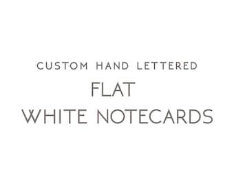 Custom Hand Lettered Flat White Notecards