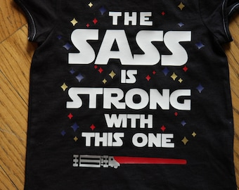 """Disney Star Wars Inspired """"The Sass is Strong with this one"""" Tee shirt; Girl's Star Wars Inspired Shirt; Girl's Star Wars Bodysuit"""