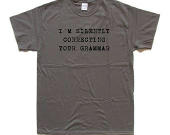 I'm Silently Correcting Your Grammar SCREENPRINTED T SHIRT