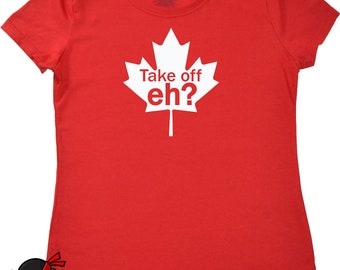Canada Shirt Maple Leaf funny Canadian humor tshirt Take Off Eh? Canada jokes for Canadians fun birthday or Canada Day gift for girls women