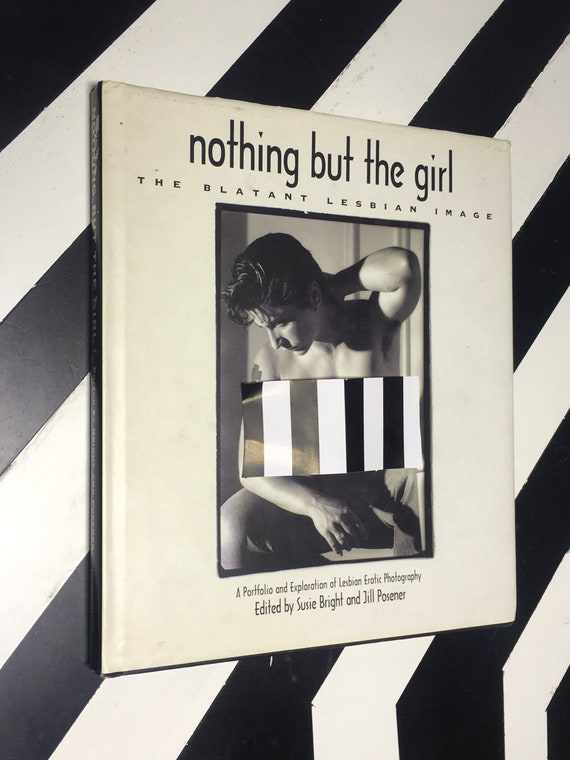 nothing but the girl: The Blatant Lesbian Image edited by Susie Bright and Jill Posener (1996) hardcover book