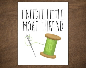 I Needle Little More Thread Digital 8x10 Printable Poster Sewing Punny Funny Print Sew Puns Sews Pun Needles Threads Spool Fabric Seamstress