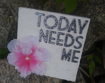 Today Needs Me - Wall Hanging