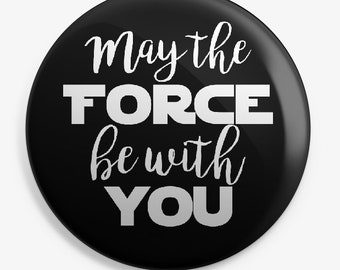 May the force | Star Wars inspired button/sticker