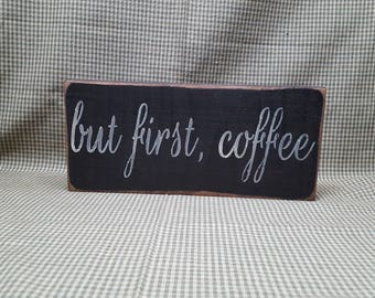 but first, coffee, coffee bar, primitive sign, small sign, coffee lovers, wood sign, kitchen sign, office sign, gift for her, gift for him