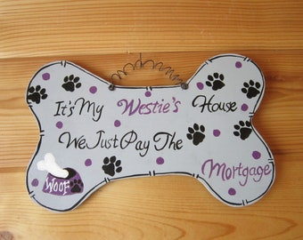 FREE SHIPPING!It's My Westie's House We Just Pay The Mortgage.Will Personalize!Lge Dog Bone,Pet Decor,Wall Decor,Only ships to the lower 48