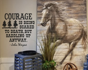 Courage is being scared to death, but saddling up anyways. John Wayne decal wall sticker for the home. Home decor VINYL ONLY BC844