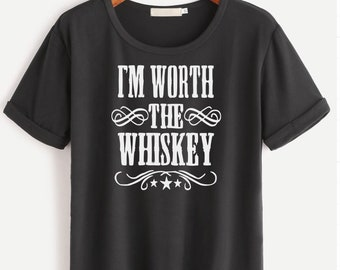 I'm worth the whiskey womens tshirt