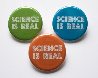 Science is Real – Science Pin – 1.25 inch Button – Science Party Favor – Science Gift – Political Pin – Science March – Pins for Backpacks