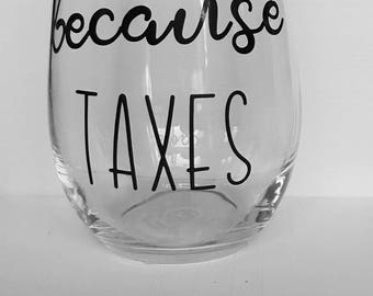 Because taxes stemless wine glass