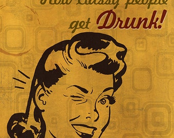 How Classy People Get Drunk (Art Prints available in multiple sizes)