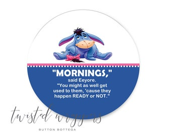 "Winnie the Pooh Eeyore Mornings 3"" Disney Pinback Button and Magnet"