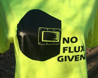No Flux Given Funny Welding Shirt - Gifts for Welders - Boilermaker Gift - Boilermaker Shirt - Welding T-shirts - Boilermaker Union