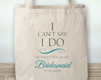 I can't say I do without you - Bridesmaid Wedding Tote - Bridal Bag Wedding Tote Bag, Bridesmaid Gift, Custom Color Date Tote Bag