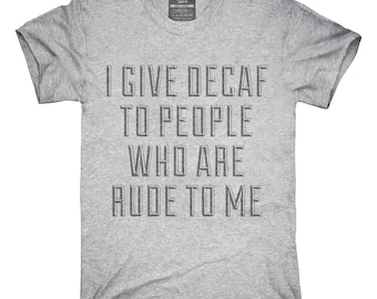 I Give Decaf To People Who Are Rude Funny Waiter Waitress T-Shirt, Hoodie, Tank Top, Gifts