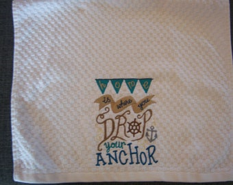 Embroidery Hand towel for the boat lover.  with Home is where you drop your anchor. Free shipping
