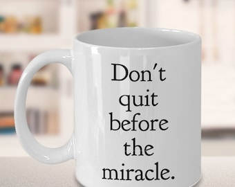 Don't Quit Before the Miracle Mug Ceramic Coffee Cup Sobriety Gift - 11 oz. Alcoholics Anonymous Coffee Mug Sponsor Gift AA Recovery Gift