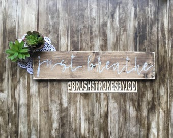 Just Breathe, rustic wood sign, handpainted sign, simple signs, wooden signs, inspirational signs, positive words, wood sign, rustic