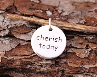 Cherish Today Charm, Sterling Silver, Small Pendant, Quote Pendant, Quote Charm, Inspirational, Mindfulness, Mindfulness Jewelry, 925
