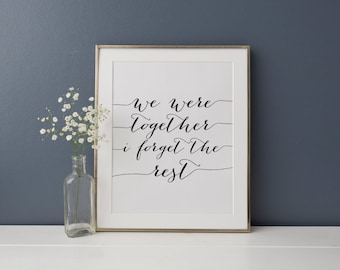 "PRINTABLE Art ""We Were together I forget the Rest"" Black and White Typography Art print Wedding Printable Married Couple Husband Wife"