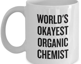 World's Okayest Organic Chemist - Funny Organic Chemistry Gift - Coffee Mug