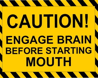 Funny Sign - Engage Brain Before Starting Mouth