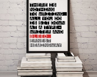 Ernest Hemingway Quote / There is Nothing to Writing. All You Do is Sit Down at a Typewriter & Bleed / Printable Art Gift for Writers Block