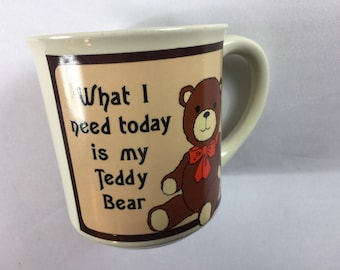 What I Need Today Is My Teddy Bear Coffee Mug Cup George Good 80s Japan Made