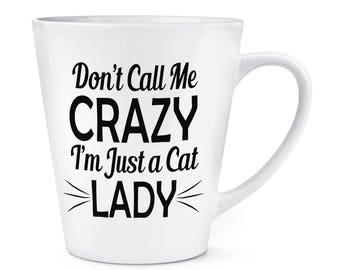 Don't Call Me Crazy I'm Just A Cat Lady 12oz Latte Mug Cup