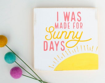 I was made for sunny days bright sunshine mini sign / gifts under 15 / sunshine sign